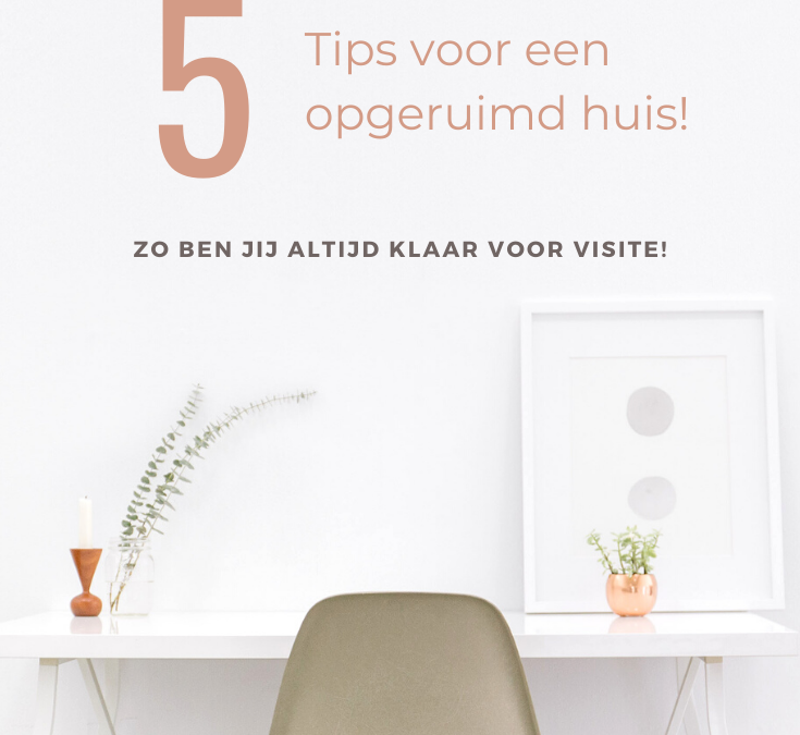5 Tips voor een opgeruimd huis!